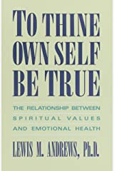 To Thine Own Self Be True: The Relationship Between Spiritual Values and Emotional Health Paperback