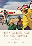 The Golden Age of Air Travel (Shire Library)