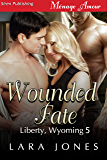 Wounded Fate [Liberty, Wyoming 5] (Siren Publishing Menage Amour)
