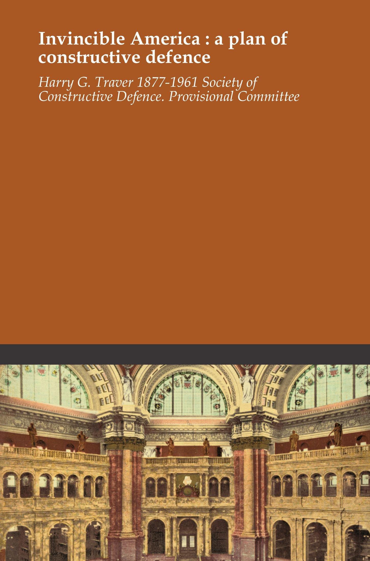 Read Online Invincible America : a plan of constructive defence ebook