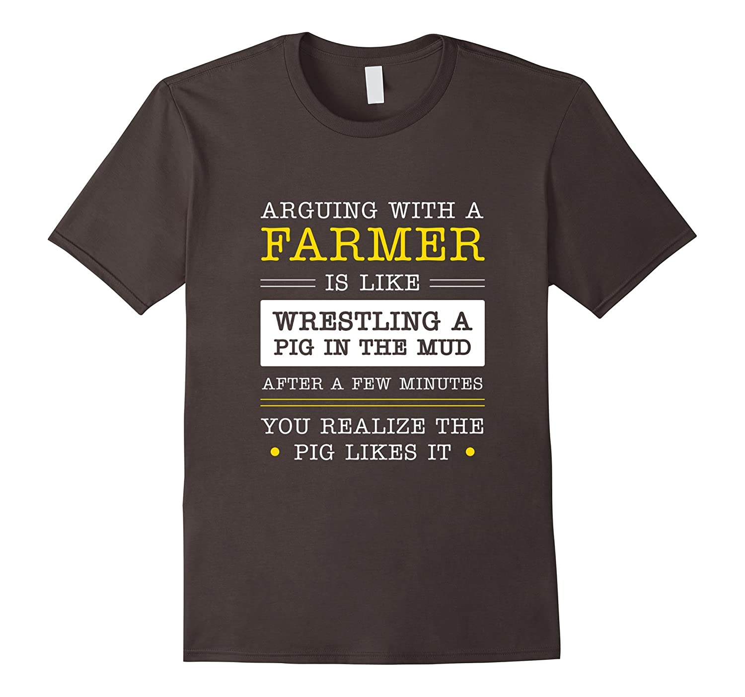 Arguing With A Farmer Like Wrestling A Pig Shirt, Funny Gift-TH