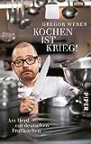 Kochen ist Krieg!: Am Herd mit deutschen Profiköchen