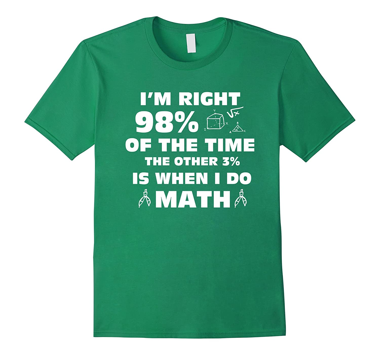 Im Right 98 Of The Time The Other 3 Is When I Do Math Shirt-PL