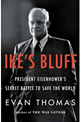 Ike's Bluff: President Eisenhower's Secret Battle to Save the World Kindle Edition