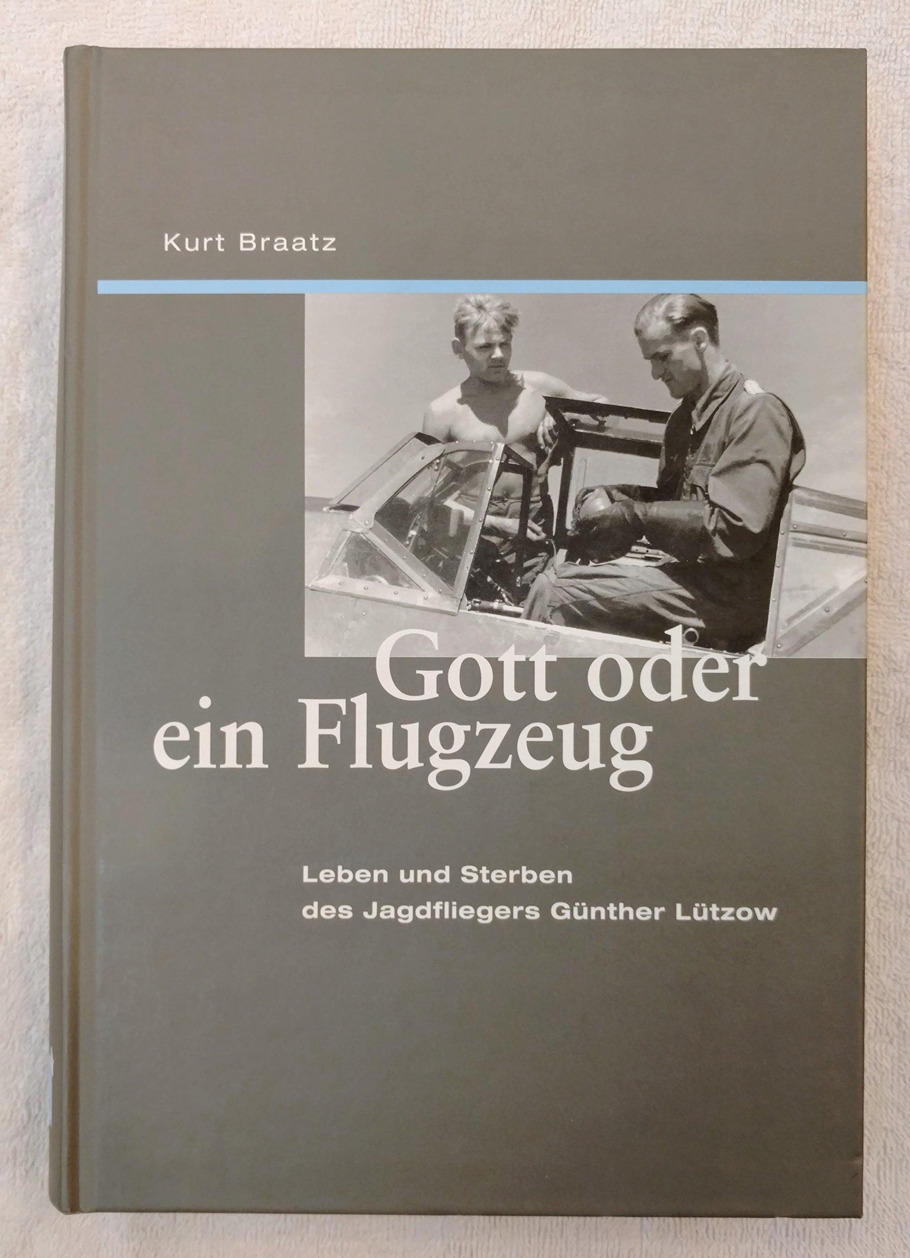 Gott oder ein Flugzeug: Leben und Sterben des Jagdfliegers Günther Lützow