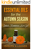 Essential Oils for the Autumn Season   Inhale, Reminisce, Let Go!