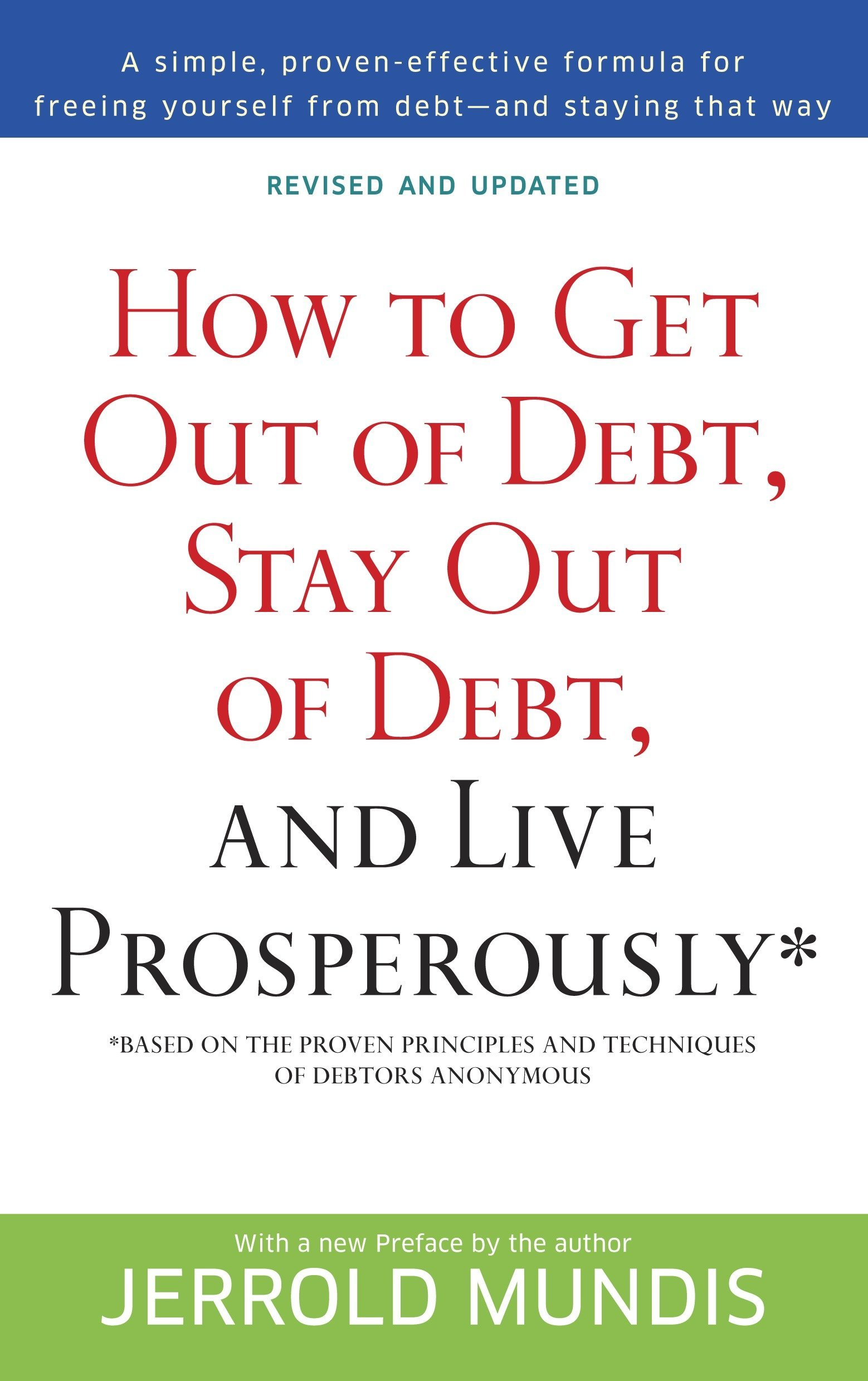 How To Get Out Of Debt Stay And Live Prosperously Based On The Proven Principles Techniques Debtors Anonymous Jerrold Mundis