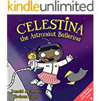 Celestina the Astronaut Ballerina: A Kids' Read-Aloud Picture Book About Space, Astronauts, and Following Your Dreams… book cover