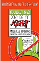 Rule #2: Don't Be an Asshat: An Official Handbook for Raising Parents and Children Kindle Edition