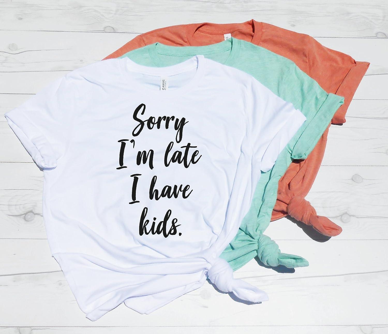 Amazon Com Sorry Im Late I Have Kids Shirt Mom Shirt Stay