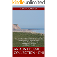 An Aunt Bessie Collection - GHI: The seventh, eighth, and ninth books in the Isle of Man Cozy Mystery Series