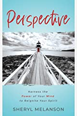 PERSPECTIVE: Harness the Power of Your Mind to Reignite Your Spirit Kindle Edition