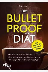 Die Bulletproof-Diät: Verliere bis zu einem Pfund pro Tag, ohne zu hungern, und erlange deine Energie und Lebensfreude zurück (German Edition) Kindle Edition