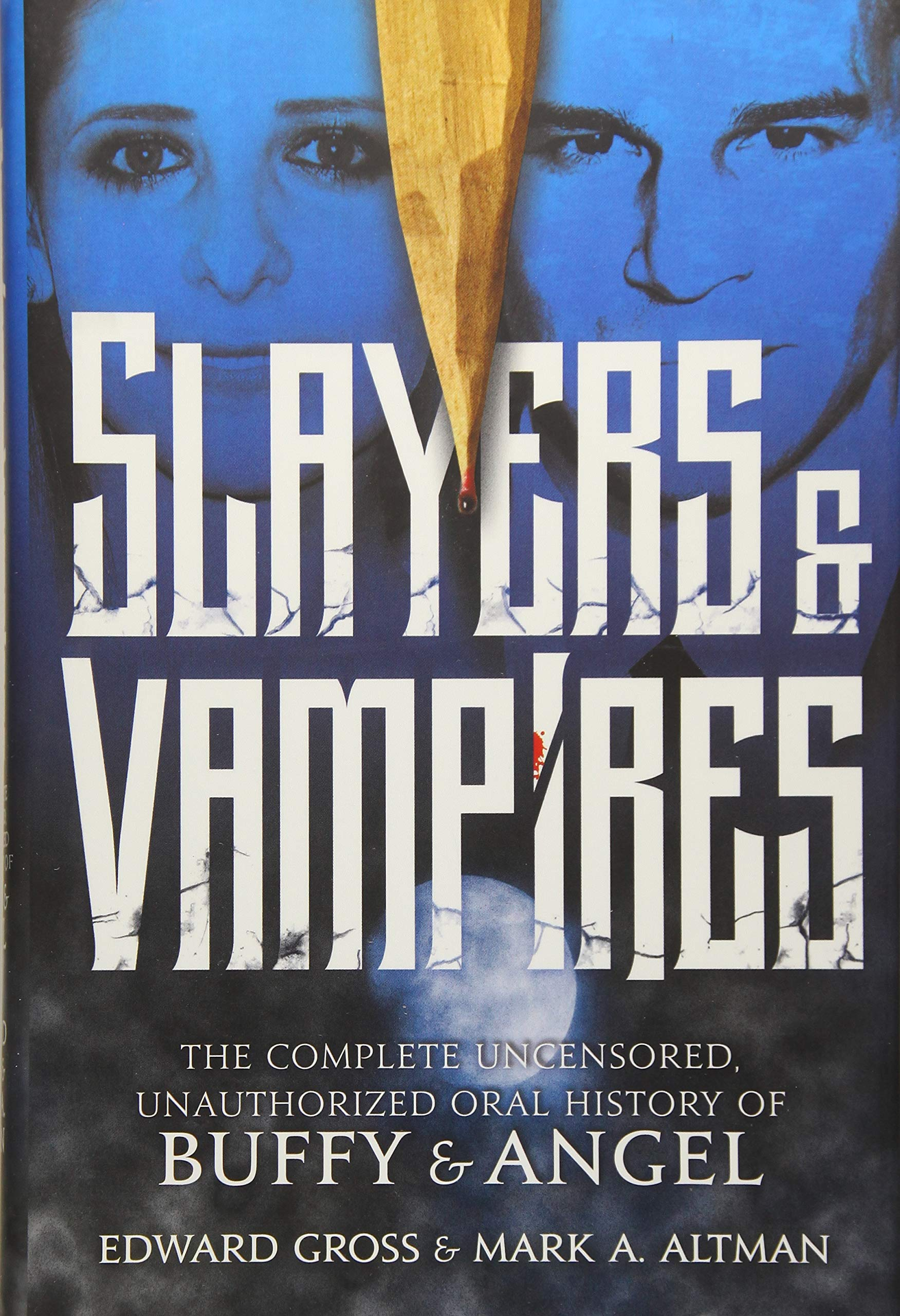 Slayers & Vampires: The Complete Uncensored, Unauthorized Oral History of  Buffy & Angel: Edward Gross, Mark A. Altman: 9781250128928: Amazon.com:  Books