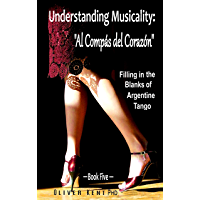 """Understanding Musicality: """"Al Compás del Corazón"""": Filling in the Blanks of Argentine Tango - Book Five book cover"""