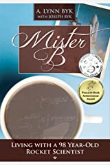 Mister B: Living With a 98-Year-Old Rocket Scientist Kindle Edition