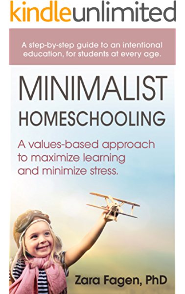 Amazon Com Minimalist Homeschooling A Values Based Approach To Maximize Learning And Minimize Stress Ebook Fagen Zara Kindle Store