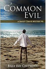 A Common Evil: A Bailey Crane Mystery - #6 (Bailey Crane Mystery Series - Books 1-6) Kindle Edition