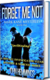 FORGET ME NOT - MARK KANE MYSTERIES - BOOK ONE: A Private Investigator Clean Mystery & Suspense Series. Murder Mysteries & Whodunits with more Twists and Turns than a Roller Coaster.