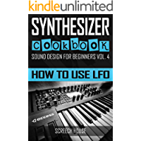 SYNTHESIZER COOKBOOK: How to Use LFO (Sound Design for Beginners Book 4) book cover