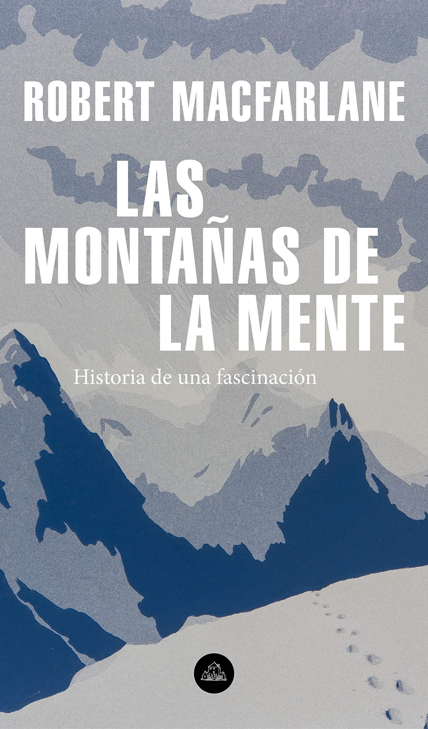Las montañas de la mente: Historia de una fascinación por Robert Macfarlane