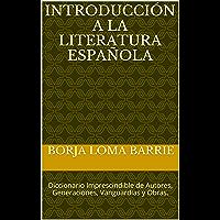Introducción a la Literatura Española: Diccionario Imprescindible de Autores, Generaciones, Vanguardias y Obras (Spanish Edition)
