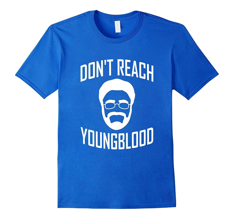 462e4c7d0 Don't Reach Youngblood T Shirt-RT – Rateeshirt