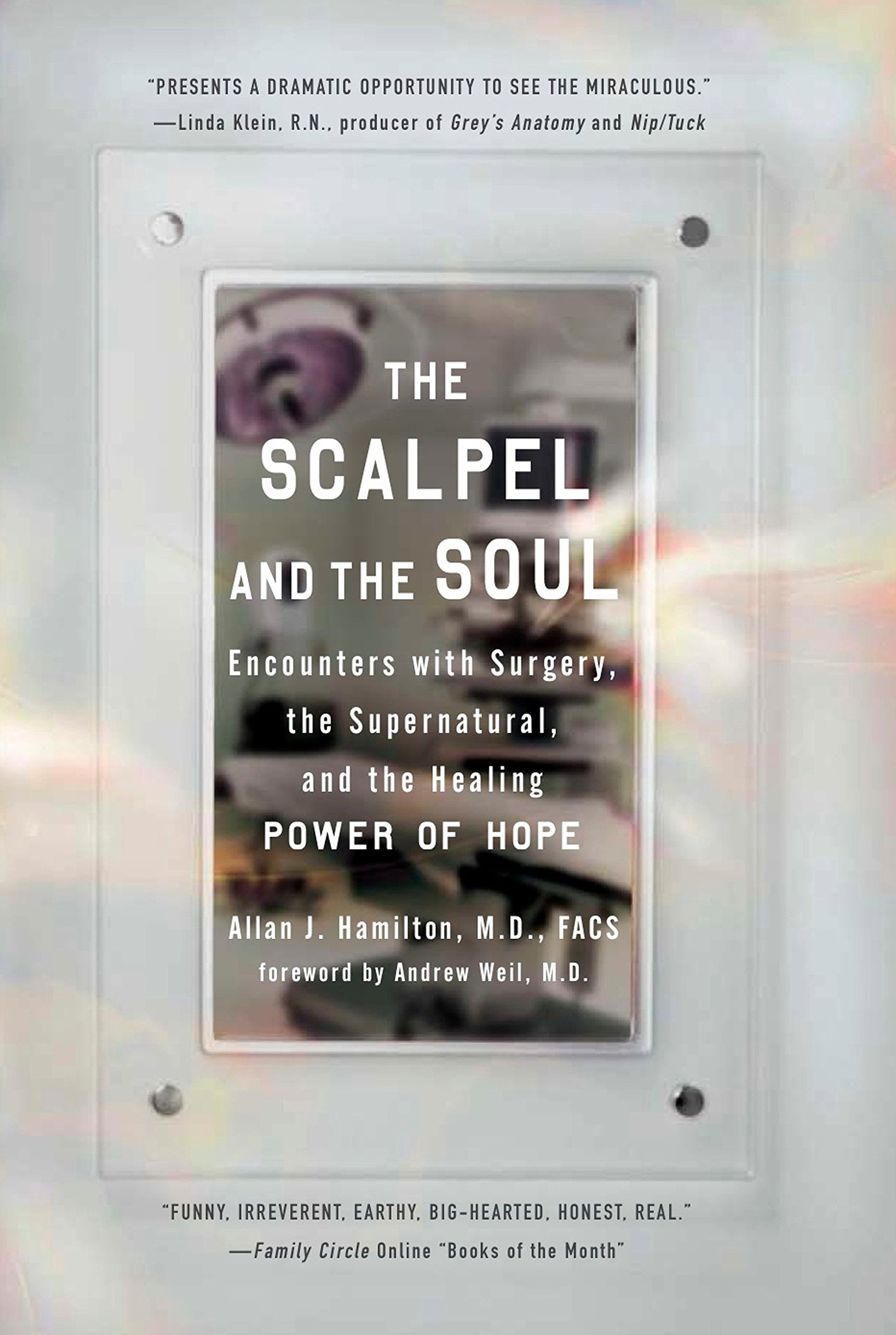 The Scalpel And The Soul Encounters With Surgery The Supernatural