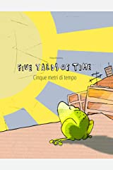 "Five Yards of Time/Cinque metri di tempo: Bilingual English-Italian Picture Book (Dual Language/Parallel Text) (Bilingual Picture Book Series: ""Five Yards ... with English [UK] as Main Language) Kindle Edition"