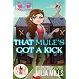 That Mule's Got A Kick: Magic and Mayhem Universe (Maidens of Mayhem Book 3)