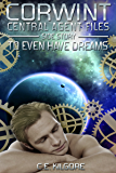 To Even Have Dreams (Corwint Central Agent Files Side Stories Book 1)