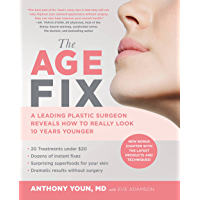 The Age Fix: A Leading Plastic Surgeon Reveals How to Really Look 10 Years Younger (English Edition)