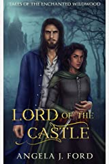 Lord of the Castle: A Fairy Tale Romance (Tales of the Enchanted Wildwood Book 3) Kindle Edition