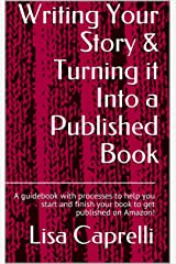 Writing Your Story & Turning it Into a Published Book: A guidebook with processes to help you start and finish your book to get published on Amazon! Kindle Edition