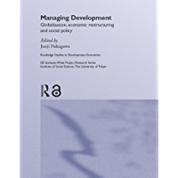 Managing Development: Globalization, Economic Restructuring and Social Policy (Routledge Studies in Development Economics) (English Edition)