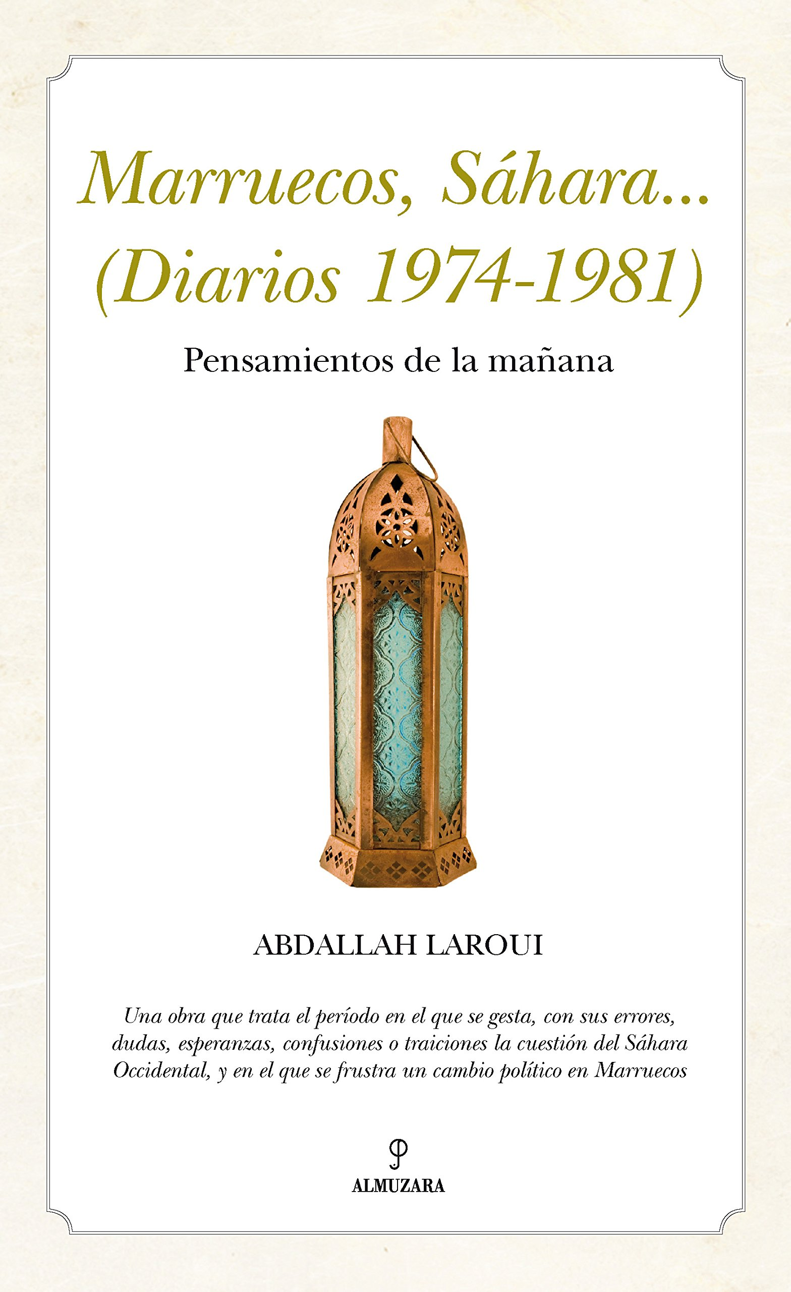 Marruecos, Sáhara... Diarios 1974-1981 . Pensamientos de España Al Ándalus: Amazon.es: Laroui, Abdallah: Libros