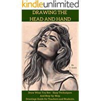 Drawing the Head and Hands: How To Draw What You See, Easy Techniques and Step-by-Step Drawings Guide for Teachers and Students. (English Edition)