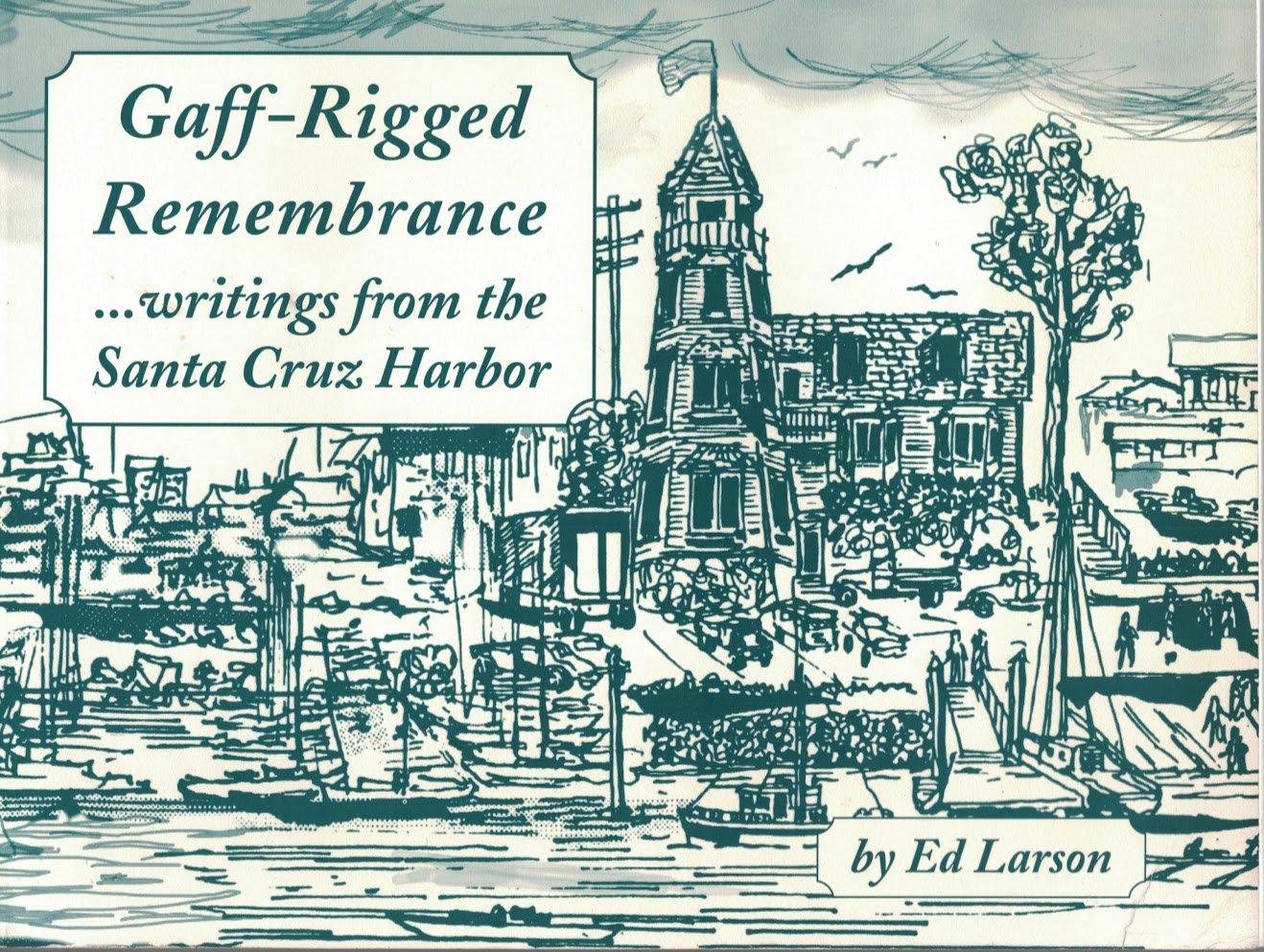 Gaff-rigged remembrance: Writings from the Santa Cruz Harbor pdf epub
