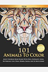 101 Animals To Color : Adult Coloring Book Packed With Owls, Elephants, Lions, Butterflies, Cats, Dogs, Horses, Eagles, And So Much More! Paperback