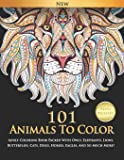 101 Animals To Color : Adult Coloring Book Packed With Owls, Elephants, Lions, Butterflies, Cats, Dogs, Horses, Eagles…
