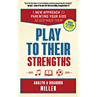 Play to Their Strengths: A New Approach to Parenting Your Kids as God Made Them (English Edition)