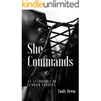She Commands: An Anthology of Femdom Stories