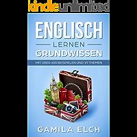 ENGLISCH LERNEN: GRUNDWISSEN (Mit über 600 Beispielen und 19 Themen)