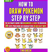 How To Draw Pokemon Step By Step: The Ultimate Guide For Beginners & Kids To Drawing 30 Cute Pokemon Go Characters In An Easy Way (BOOK 8). (English Edition)