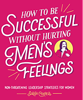 40412c252 How to Be Successful without Hurting Men's Feelings: Non-threatening  Leadership Strategies for Women