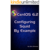 CentOS 6.2 Configuring Squid By Example (CentOS 6 By Example Book 5) (English Edition)
