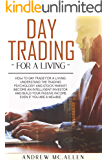 DAY TRADING FOR A LIVING: HOW TO DAY TRADE FOR A LIVING. UNDERSTAND THE TRADING PSYCHOLOGY AND STOCK MARKET. BECOME AN…