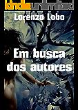 Em busca dos autores (Portuguese Edition)