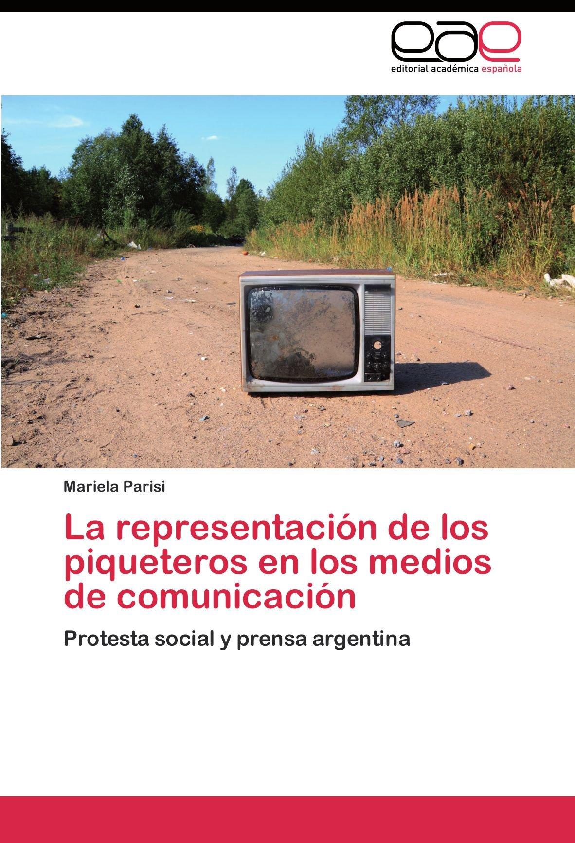 La representación de los piqueteros en los medios de comunicación: Amazon.es: Parisi Mariela: Libros