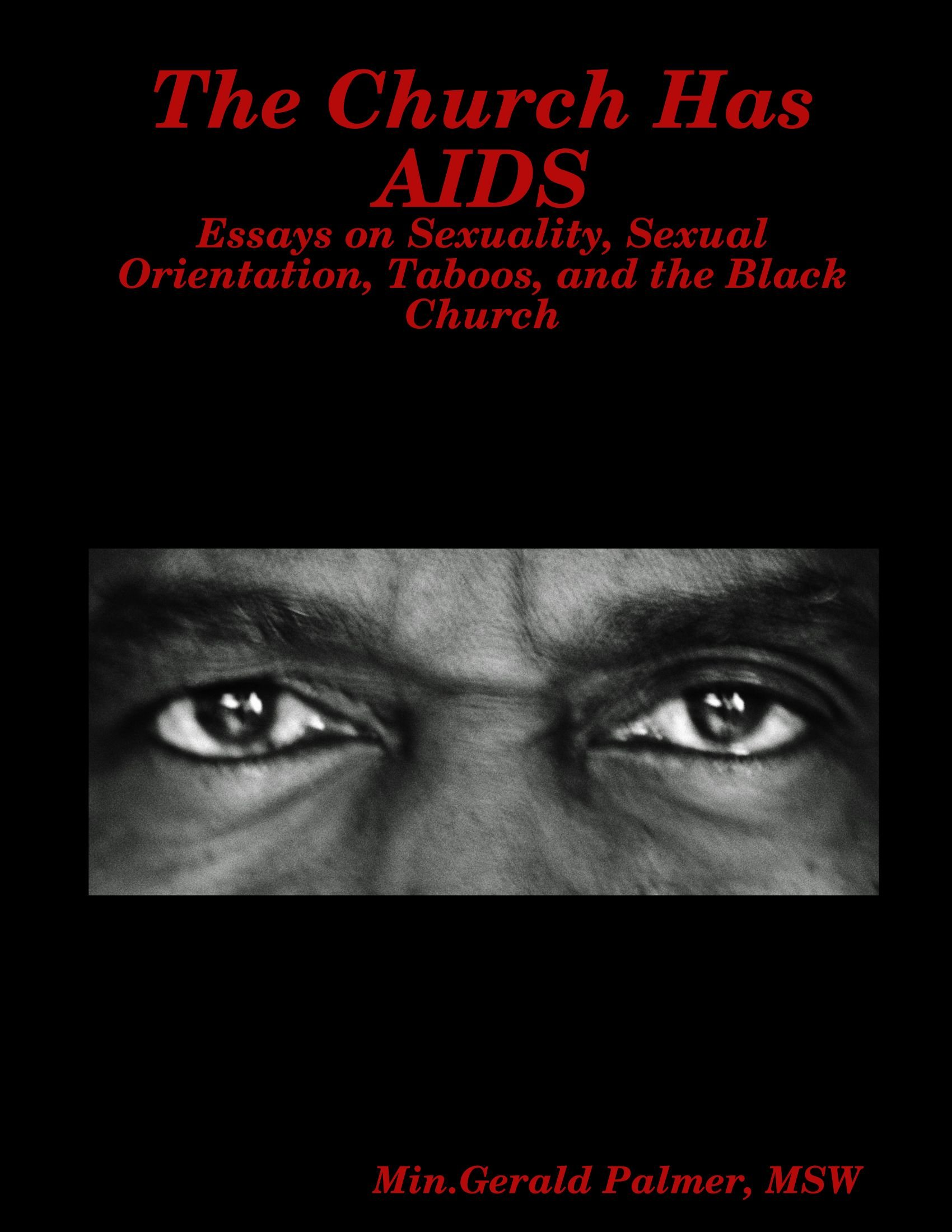 the church has aids essays on sexuality sexual orientation  the church has aids essays on sexuality sexual orientation taboos and the black church gerald palmer 9780557124640 com books